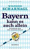 Bayern kann es auch allein: Plädoyer für den eigenen Staat