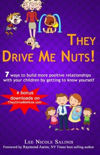 they-drive-me-nuts-7-ways-to-build-more-positive-relationships-with-your-children-by-getting-to-know