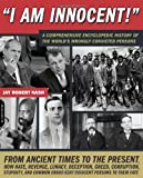 I Am Innocent!: A Narrative Encyclopedia of Wrongly Convicted or Imprisoned Persons