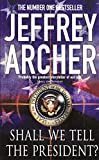 Shall We Tell the President Jeffrey Archer