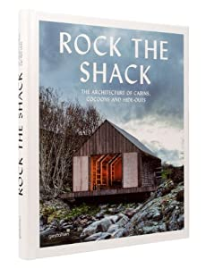 Rock the Shack: Architecture of Cabins, Cocoons and Hide-outs: The Architecture of Cabins, Cocoons and Hide-Outs