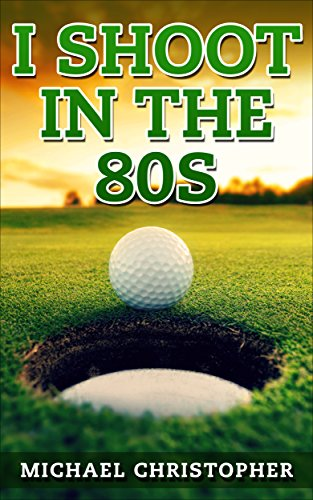 I Shoot In The 80s: How to Succeed at Golf PDF