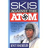 Skis Against the Atom: The Exciting, First Hand Account of Heroism and Daring Sabotage During the Nazi Occupation of Norway ~ Knut Haukelid