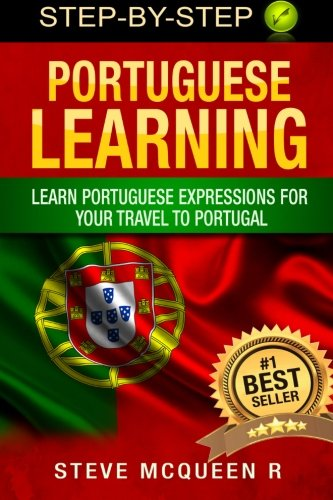 Portuguese Learning: Learn Portuguese Expressions For Your Travel To Portugal: Volume 1 (portuguese language by Steve Mcqueen)