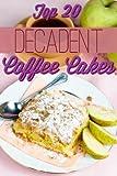Decadent Coffee Cakes: Top 20 Coffee Cake Recipes