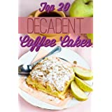 Decadent Coffee Cakes: Top 20 Coffee Cake Recipes ~ Lucinda Ruth