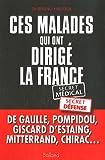 Ces malades qui ont dirigé la France (French Edition) (2353150128) by Bruno Halioua