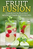 img - for Fruit Fusion: 25 Healthy & Delicious Infused Vitamin Water Recipes book / textbook / text book