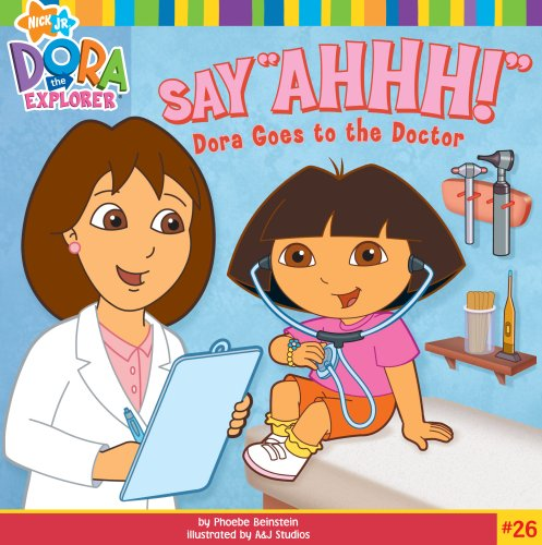 Say &quot;Ahhh!&quot;: Dora Goes to the Doctor (Dora the Explorer 8x8 (Quality))