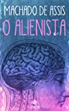 O Alienista - Cl�ssicos de Machado de Assis (Portuguese Edition)