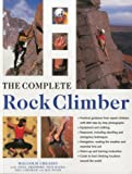 img - for The Complete Rock Climber: The complete practical handbook on rock climbing from first steps to advanced rescue techniques, shown in over 600 clear and informative photographs book / textbook / text book