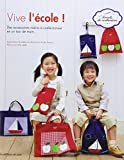 Vive l'école ! : Des accessoires malins à confectionner en un tour de main...Explications illustrées par des photos et des dessins. Patrons en taille réelle.