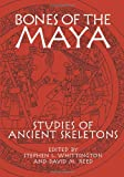 Bones of the Maya: Studies of Ancient Skeletons