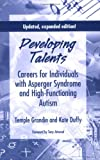 Developing Talents: Careers For Individuals With Asperger Syndrome And High-functioning Autism- Updated, Expanded Edition (1934575283) by Temple Grandin