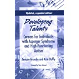 Developing Talents: Careers For Individuals With Asperger Syndrome And High-functioning Autism- Updated, Expanded Edition ~ Temple Grandin