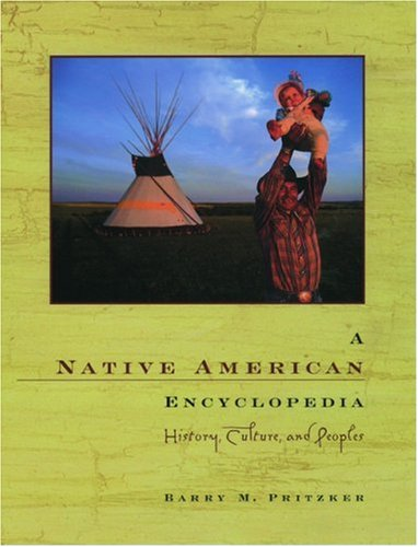 A Native American Encyclopedia: History, Culture, and Peoples, Barry M. Pritzker