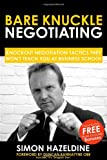 Bare Knuckle Negotiating: Knockout Negotiation Tactics They Wont Teach You At Business School