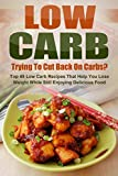 Low Carb: Trying To Cut Back On Carbs? Top 45 Low Carb Recipes That Help You Lose Weight While Still Enjoying Delicious Food (Low Carb, Low Carb Snacks, ... Pasta, Low Carb Recipes, Low Carb Cookbook)