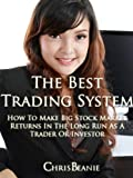 img - for The Best Trading System: How To Make Big Stock Market Returns In The Long Run As A Trader Or Investor (Buying Stocks: An Amazing Proven Trading System For Big Stock Market Returns) book / textbook / text book