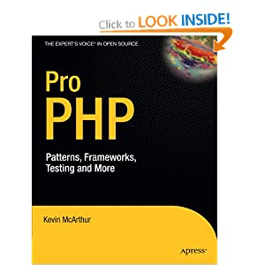 Pro PHP: Patterns, Frameworks, Testing &amp; More: Patterns, Frameworks, Testing and More