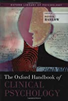 The Oxford Handbook of Clinical Psychology (Oxford Library of Psychology)