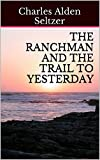 The Ranchman and The Trail To Yesterday (Charles Alden Seltzer: 1911-1921 Book 6)