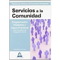 Cuerpo de profesores técnicos de formación profesional. Servicios a la comunidad. Programación didáctica y casos...