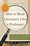 How to Read Literature Like a Professor A Lively and Entertaining Guide to Reading Between the Lines by Foster, Thomas C. [Harper Perennial,2003] [Paperback]