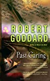 Past Caring (0385341172) by Goddard, Robert