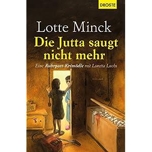 Die Jutta saugt nicht mehr: Eine Ruhrpott-Krimödie mit Loretta Luchs