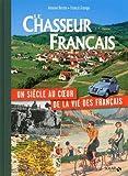 echange, troc Collectif - LE CHASSEUR FRANCAIS, UN SIECLE AU COEUR DE LA VIE DES FRANCAIS