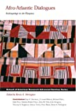 img - for Afro-Atlantic Dialogues: Anthropology in the Diaspora (School of American Research Advanced Seminar Series) [Paperback] [2006] (Author) Kevin A. Yelvington book / textbook / text book
