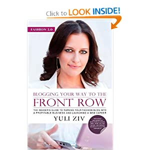 Fashion 2.0: Blogging Your Way to The Front Row- The Insider's Guide to Turning Your Fashion Blog into a Profitable Business and Launching a New Career, Vol. 1 (Volume 1)