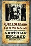 Crime & Criminals of Victorian England