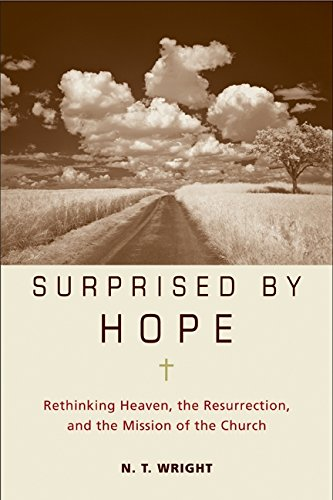 Surprised by Hope: Rethinking Heaven, the Resurrection, and the Mission of the Church PDF