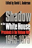 img - for Shadow on the White House: Presidents and the Vietnam War, 1945-1975 book / textbook / text book