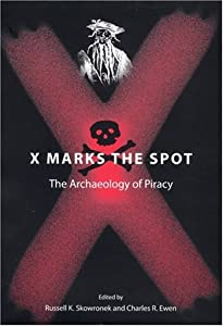 X Marks the Spot: The Archaeology of Piracy (New Perspectives on Maritime History and Nautical Archaeology) by Prof. Russell K. Skowronek and Charles R. Ewen