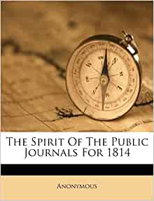 The Spirit Of The Public Journals For 1814: Anonymous: 9781175436467 ...