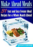 img - for Make Ahead Meals: 31 Fast and Easy Freezer Meal Recipes For a Whole Month Ahead (Make ahead meals, Freezer meal recipes, Freezer meals) book / textbook / text book