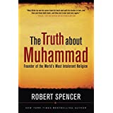 The Truth About Muhammad: Founder of the World's Most Intolerant Religion ~ Robert Spencer