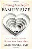 Alan Singer Creating Your Perfect Family Size: How to Make an Informed Decision About Having a Baby