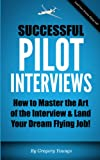 img - for Successful Pilot Interviews: How To Master The Art Of The Interview & Land Your Dream Flying Job! book / textbook / text book