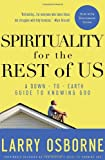 Larry Osborne Spirituality for the Rest of Us: A Down-To-Earth Guide to Knowing God