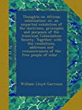 img - for Thoughts on African colonization: or, an impartial exhibition of the doctrines, principles and purposes of the American Colonization Society. Together ... remonstrances of the free people of color .. book / textbook / text book