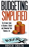Budgeting Simplified: The Ultimate Guide to Building a Budget and Dominating Your Financial Life (budgeting, personal finance, how to budget, save money, debt free, frugal, frugal living Book 1)