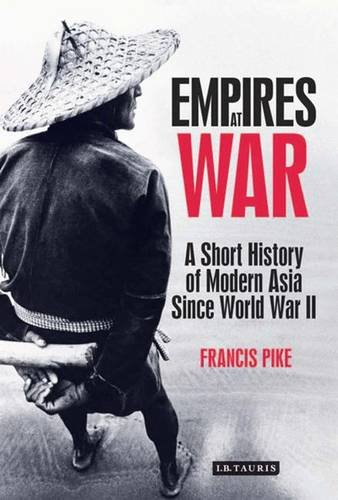 Empires at War: A Short History of Modern Asia Since World War II
