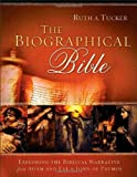 Biographical Bible, The: Exploring the Biblical Narrative from Adam and Eve to John of Patmos (0801014816) by Tucker, Ruth A.