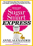 Sugar Smart Express: The 21-Day Quick...