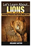 Lions: Amazing Pictures and Facts About Lions (Let's Learn About)