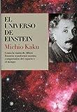 El universo de Einstein: Cómo la visión de Albert Einstein transformó nuestra visión del espacio y el tiempo
